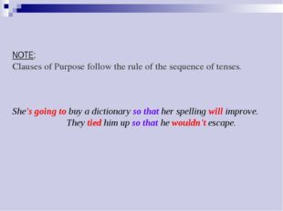 NOTE: Clauses of Purpose follow the rule of the sequence of tenses. 	 She's g