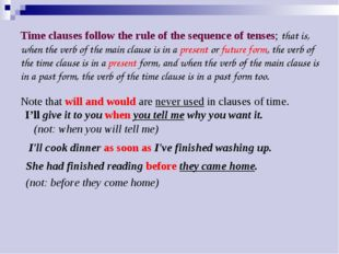 Time clauses follow the rule of the sequence of tenses; that is, when the ver