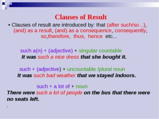 Clauses of Result • Clauses of result are introduced by: that (after such/so.