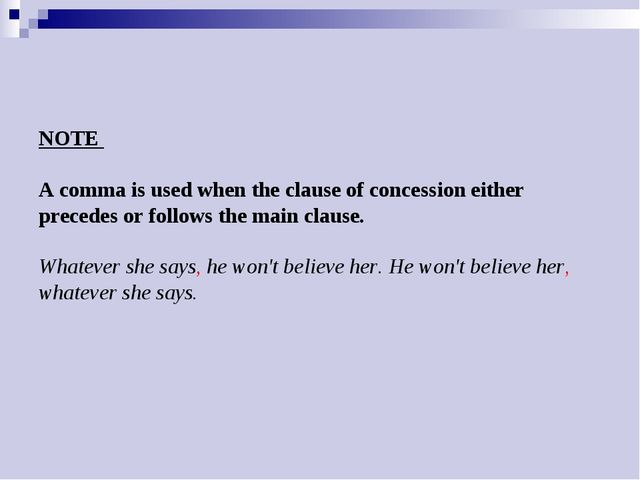 NOTE A comma is used when the clause of concession either precedes or follows...