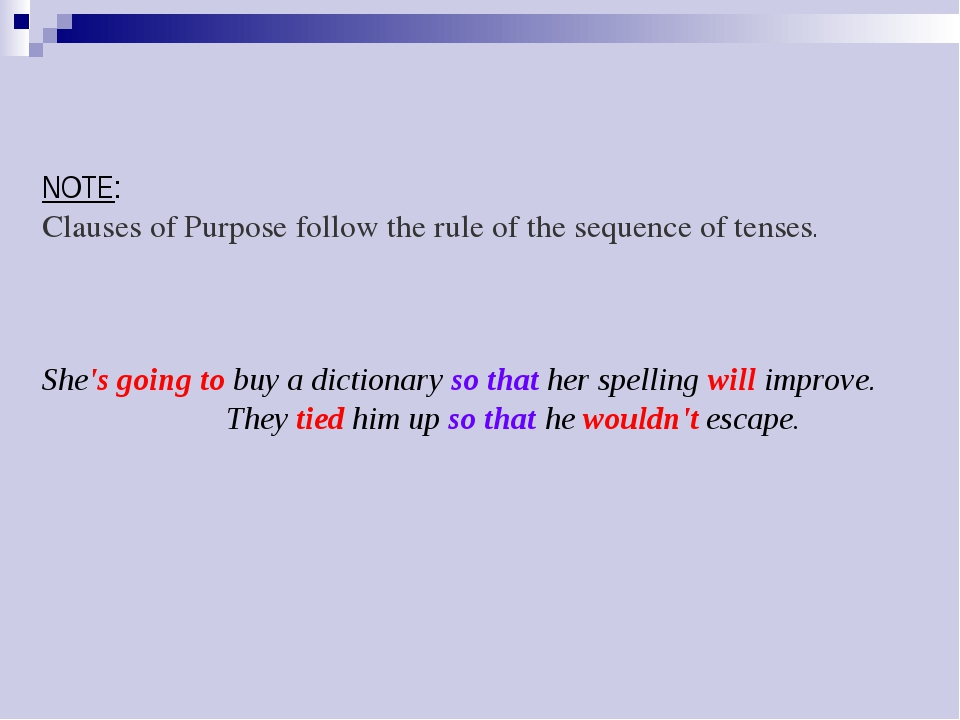 NOTE: Clauses of Purpose follow the rule of the sequence of tenses. 	 She's g...
