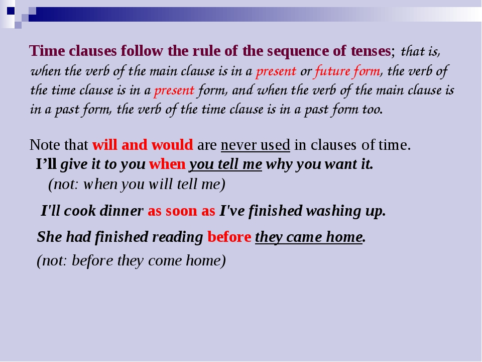 Time clauses follow the rule of the sequence of tenses; that is, when the ver...