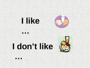 I like … I don't like …
