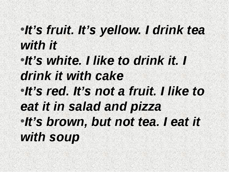 It's fruit. It's yellow. I drink tea with it It's white. I like to drink it....