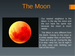 The Moon Our nearest neighbour is the Moon. In the sky the moon and the sun