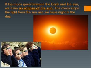 If the moon goes between the Earth and the sun, we have an eclipse of the sun