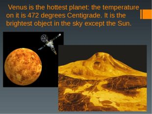 Venus is the hottest planet: the temperature on it is 472 degrees Centigrade