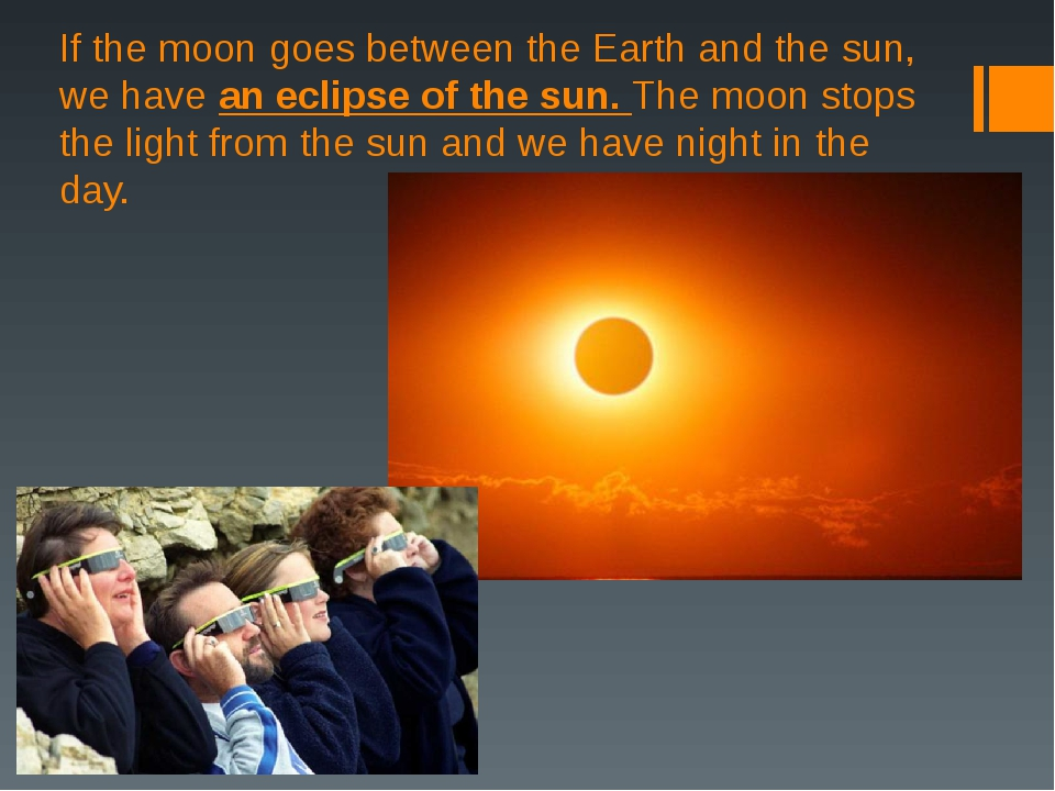 If the moon goes between the Earth and the sun, we have an eclipse of the sun...
