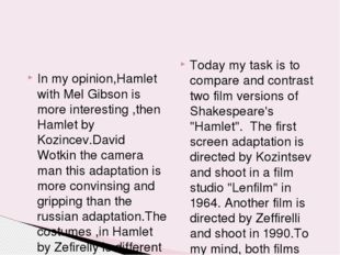 In my opinion,Hamlet with Mel Gibson is more interesting ,then Hamlet by Kozi