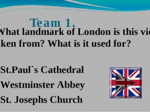 Team 1. St.Paul`s Cathedral Westminster Abbey St. Josephs Church -What landma