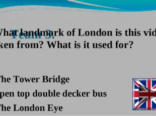Team 3. The Tower Bridge open top double decker bus The London Eye -What land