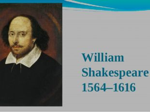 William Shakespeare 1564–1616
