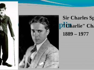 "Charlie Chaplin Sir Charles Spencer ""Charlie""Chaplin 1889– 1977"