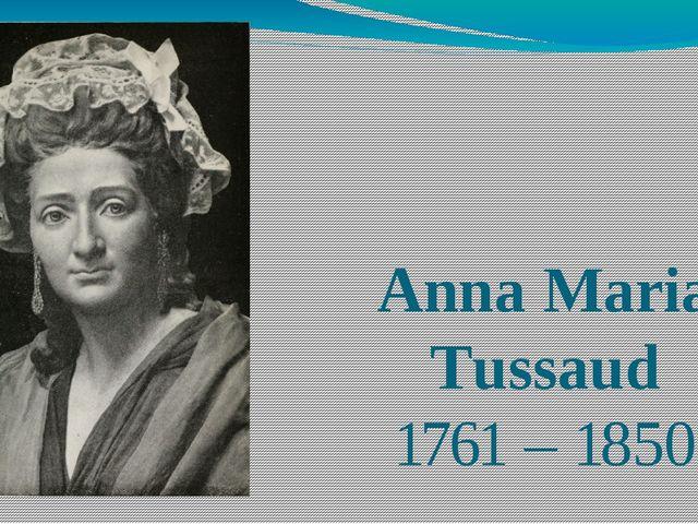 Anna Maria Tussaud 1761 – 1850