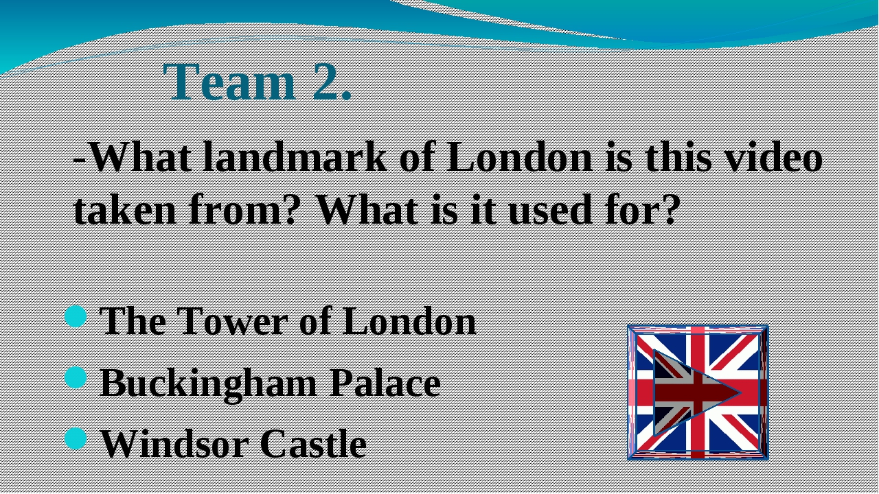 Team 2. The Tower of London Buckingham Palace Windsor Castle -What landmark o...