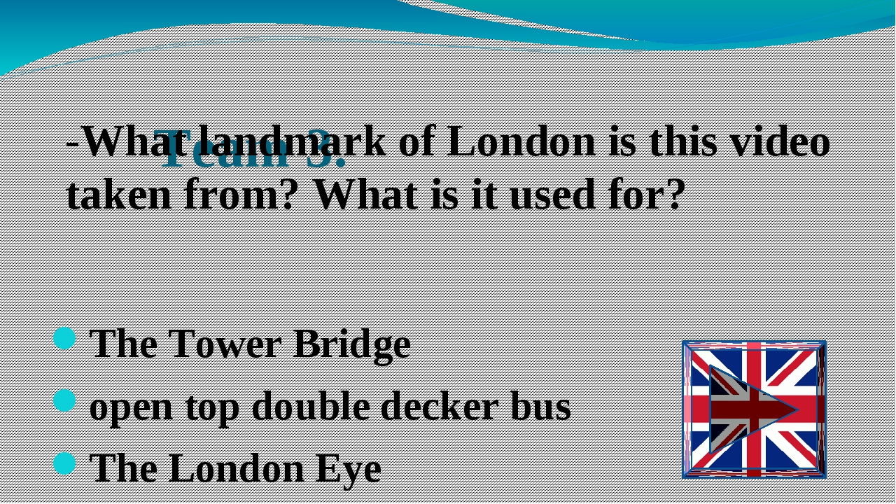 Team 3. The Tower Bridge open top double decker bus The London Eye -What land...