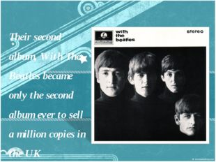 Their second album, With The Beatles became only the second album ever to sel