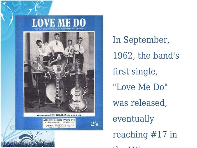 "In September, 1962, the band's first single, ""Love Me Do"" was released, event..."