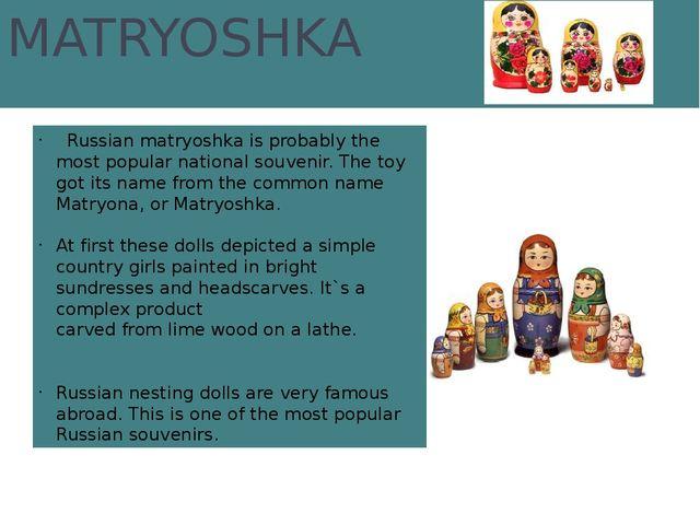 MATRYOSHKA Russian matryoshka is probably the most popular national souvenir....