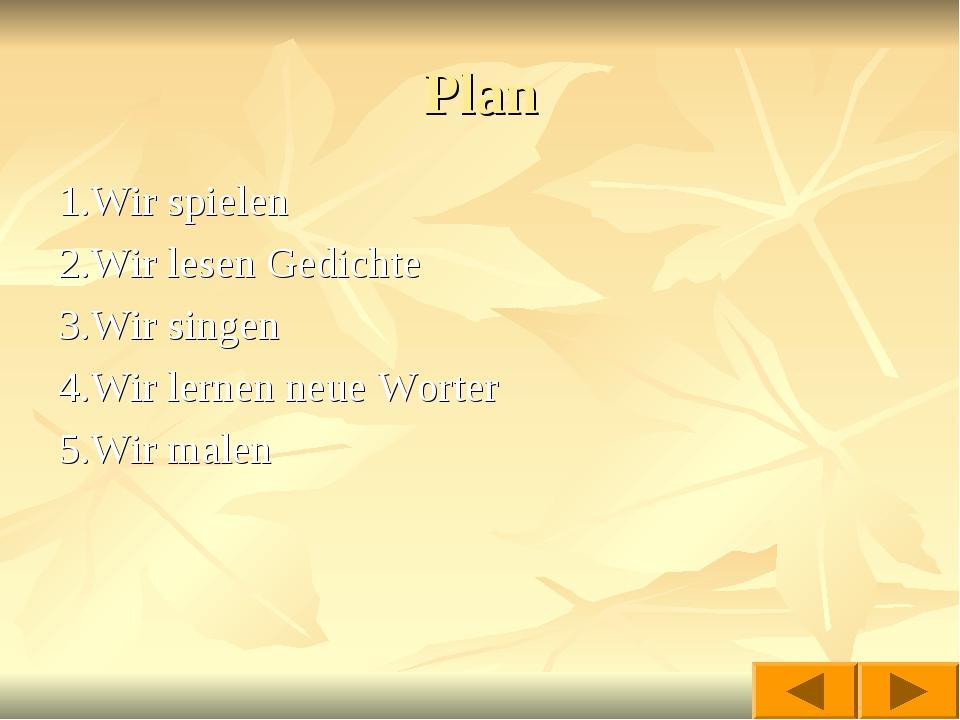Plan 1.Wir spielen 2.Wir lesen Gedichte 3.Wir singen 4.Wir lernen neue Worter...