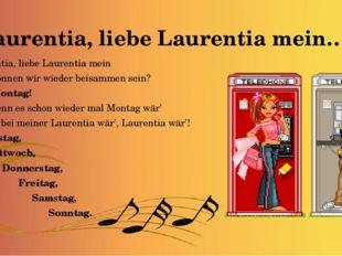 Laurentia, liebe Laurentia mein…. - Lautentia, liebe Laurentia mein wann könn