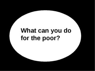 What can you do for the poor?
