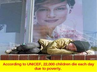 According to UNICEF, 22,000 children die each day due to poverty.