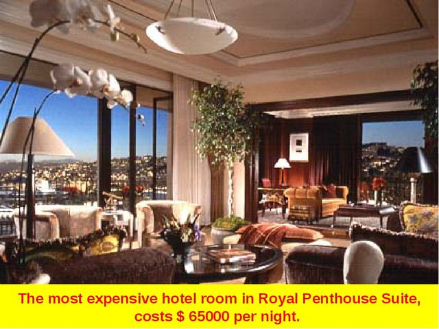 The most expensive hotel room in Royal Penthouse Suite, costs $ 65000 per nig...