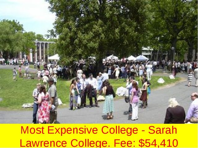 Most Expensive College - Sarah Lawrence College. Fee: $54,410