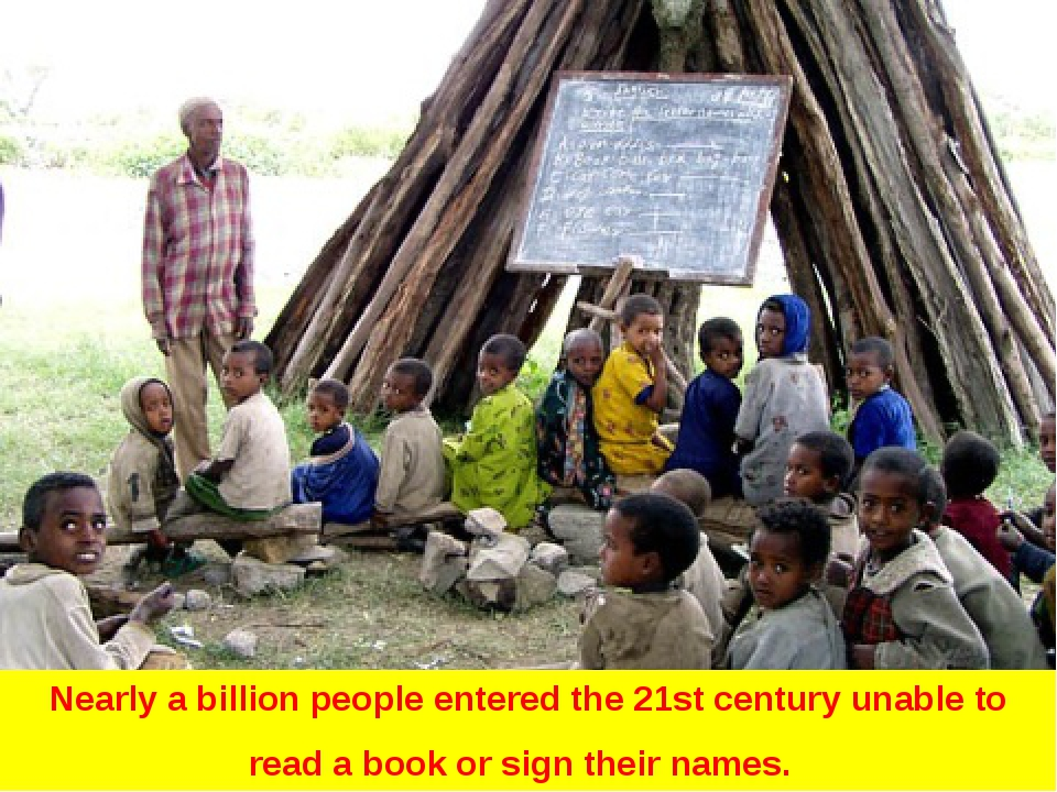 Nearly a billion people entered the 21st century unable to read a book or sig...