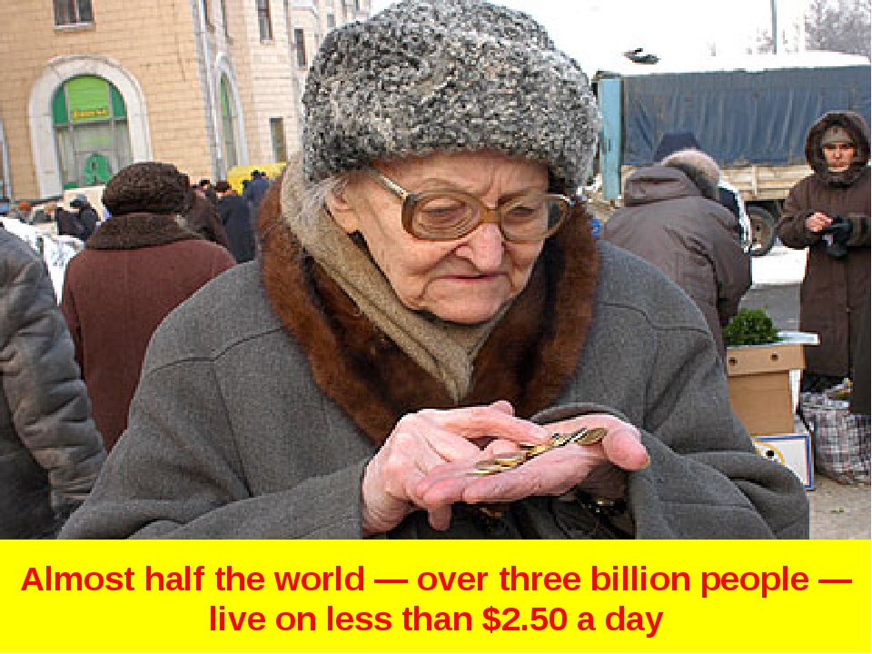 Almost half the world — over three billion people — live on less than $2.50 a...