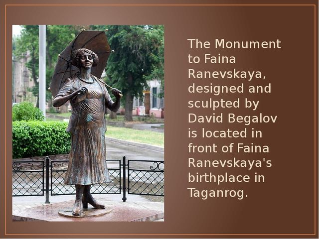 The Monument to Faina Ranevskaya, designed and sculpted by David Begalov is l...