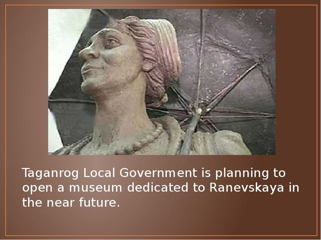 Taganrog Local Government is planning to open a museum dedicated to Ranevskay...