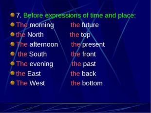 7. Before expressions of time and place: The morning the future the North the