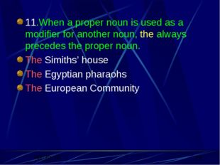 11.When a proper noun is used as a modifier for another noun, the always prec