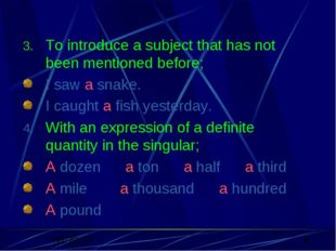 To introduce a subject that has not been mentioned before; I saw a snake. I c