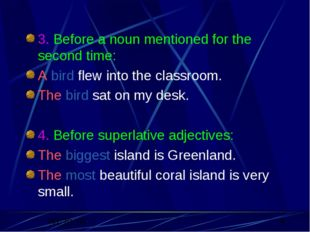 3. Before a noun mentioned for the second time: A bird flew into the classroo