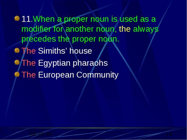 11.When a proper noun is used as a modifier for another noun, the always prec...