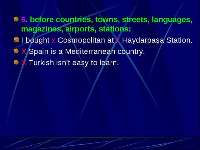 6. before countries, towns, streets, languages, magazines, airports, stations...