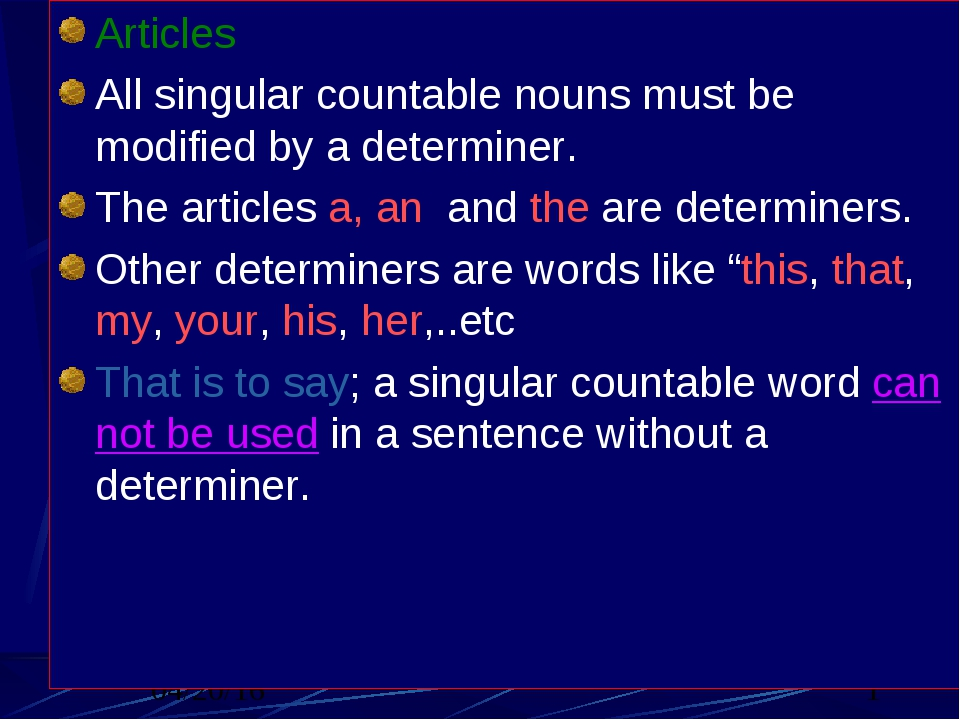 Articles All singular countable nouns must be modified by a determiner. The a...