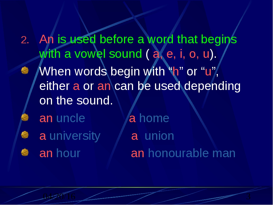 An is used before a word that begins with a vowel sound ( a, e, i, o, u). Whe...
