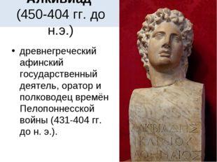 Алкивиад (450-404 гг. до н.э.) древнегреческий афинский государственный деяте