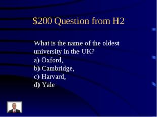 $200 Question from H2 What is the name of the oldest university in the UK? a)
