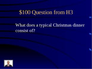 $100 Question from H3 What does a typical Christmas dinner consist of?