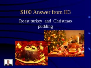 $100 Answer from H3 Roast turkey and Christmas pudding