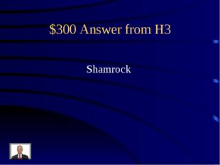 $300 Answer from H3 Shamrock