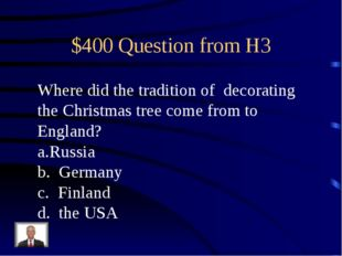 $400 Question from H3 Where did the tradition of decorating the Christmas tre