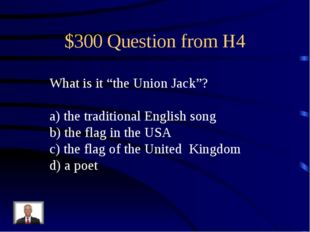 "$300 Question from H4 What is it ""the Union Jack""? a) the traditional English"