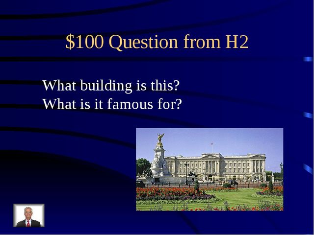 $100 Question from H2 What building is this? What is it famous for?