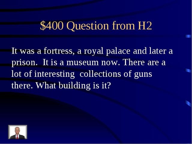$400 Question from H2 It was a fortress, a royal palace and later a prison. I...